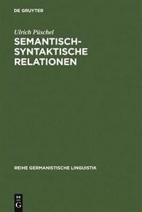 Semantisch-syntaktische Relationen by Ulrich Püschel