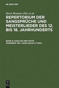 Katalog der Texte. Jüngerer Teil. Hans Sachs (1-1700) by Horst Brunner