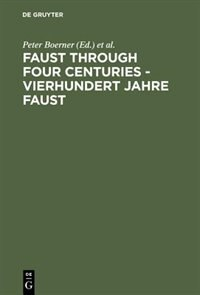 Faust through Four Centuries - Vierhundert Jahre Faust by Peter Boerner