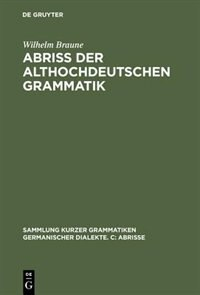 Abriss der althochdeutschen Grammatik by Wilhelm Braune