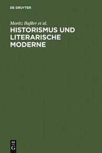 Historismus und literarische Moderne by Moritz Baßler