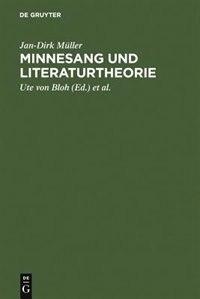 Minnesang und Literaturtheorie by Jan-dirk Müller