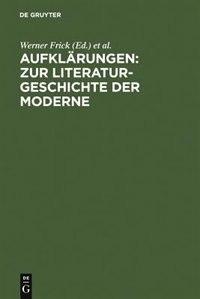 Aufklärungen: Zur Literaturgeschichte der Moderne by Werner Frick