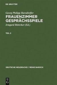 Frauenzimmer Gesprächsspiele Teil 2 by Georg Philipp Harsdörffer