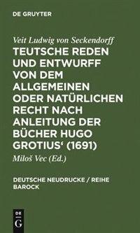 Teutsche Reden und Entwurff von dem allgemeinen oder natürlichen Recht nach Anleitung der Bücher Hugo Grotius' (1691) by Veit Ludwig von Seckendorff