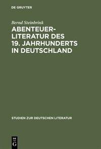 Abenteuerliteratur des 19. Jahrhunderts in Deutschland by Bernd Steinbrink