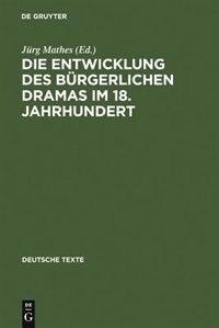 Die Entwicklung des bürgerlichen Dramas im 18. Jahrhundert by Jürg Mathes