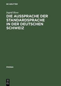 Die Aussprache der Standardsprache in der deutschen Schweiz by Ingrid Hove