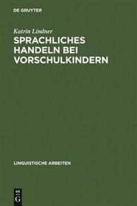 Sprachliches Handeln bei Vorschulkindern by Katrin Lindner