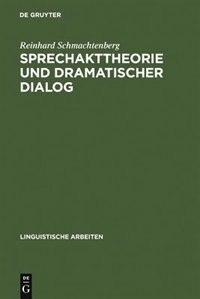 Sprechakttheorie und dramatischer Dialog by Reinhard Schmachtenberg