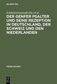 Der Genfer Psalter und seine Rezeption in Deutschland, der Schweiz und den Niederlanden by Eckhard Grunewald