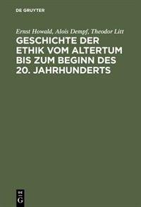 Geschichte der Ethik vom Altertum bis zum Beginn des 20. Jahrhunderts by Ernst Howald