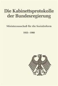 Die Kabinettsprotokolle der Bundesregierung, Ministerausschuß für die Sozialreform 1955-1960 by Bettina Martin-Weber