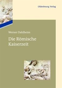 Die Römische Kaiserzeit by Werner Dahlheim