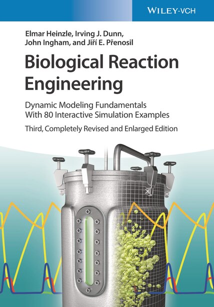 Biological Reaction Engineering: Dynamic Modelling Fundamentals with Simulation Examples by Irving J. Dunn