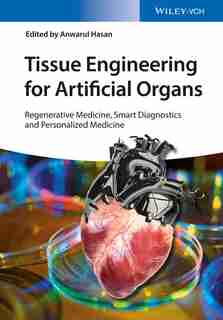 Tissue Engineering for Artificial Organs, 2 Volume Set: Regenerative Medicine, Smart Diagnostics and Personalized Medicine by Anwarul Hasan