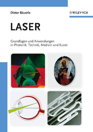Laser: Grundlagen und Anwendungen in Photonik, Technik, Medizin und Kunst by Dieter Bäuerle