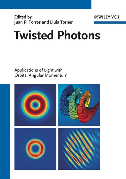 Twisted Photons: Applications of Light with Orbital Angular Momentum by Juan P. Torres