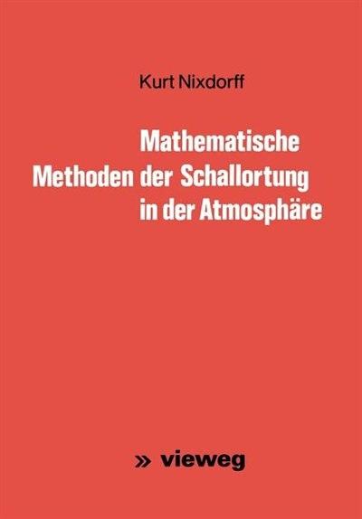 Mathematische Methoden der Schallortung in der Atmosphäre by Kurt Nixdorff