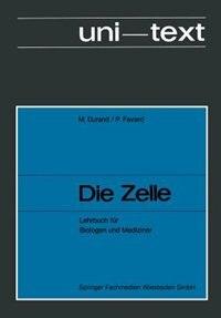 Die Zelle: Lehrbuch Für Biologen Und Mediziner by M. Durand
