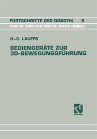 Bediengeräte zur 3D-Bewegungsführung: Ein Beitrag zur effizienten Roboterprogrammierung by Hans-Georg Lauffs
