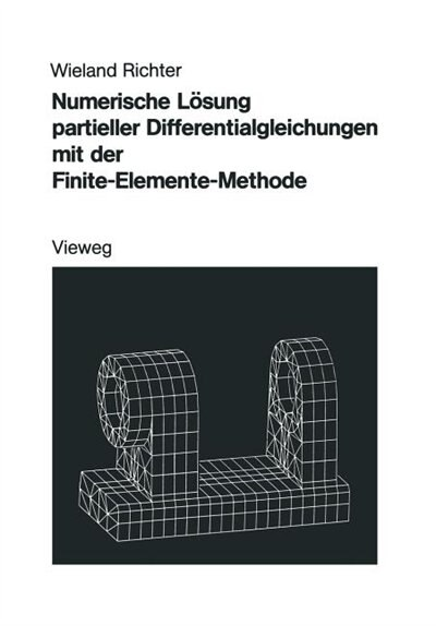 Numerische Lösung partieller Differentialgleichungen mit der Finite-Elemente-Methode by Wieland Richter