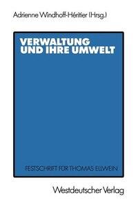 Verwaltung Und Ihre Umwelt: Festschrift Für Thomas Ellwein