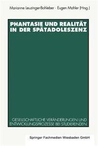 Phantasie und Realität in der Spätadoleszenz: Gesellschaftliche Veränderungen und Entwicklungsprozesse bei Studierenden by Marianne Leuzinger-bohleber