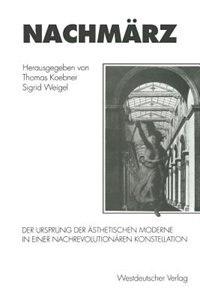 Nachmärz: Der Ursprung der ästhetischen Moderne in einer nachrevolutionären Konstellation de Thomas Koebner