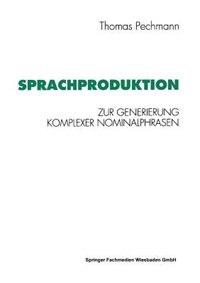 Sprachproduktion: Zur Generierung komplexer Nominalphrasen by Thomas Pechmann