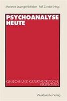Psychoanalyse heute: Klinische und kulturtheoretische Perspektiven