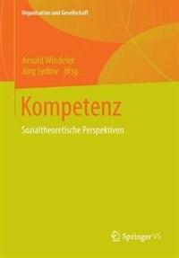 Kompetenz: Sozialtheoretische Perspektiven by Arnold Windeler