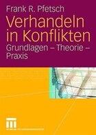 Verhandeln in Konflikten: Grundlagen - Theorie - Praxis