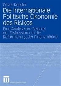 Die Internationale Politische Ökonomie Des Risikos: Eine Analyse Am Beispiel Der Diskussion Um Die…