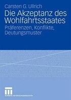 Die Akzeptanz Des Wohlfahrtsstaates: Präferenzen, Konflikte, Deutungsmuster