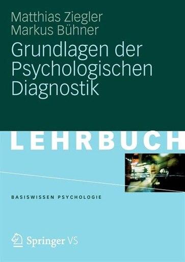 Grundlagen Der Psychologischen Diagnostik by Matthias Ziegler