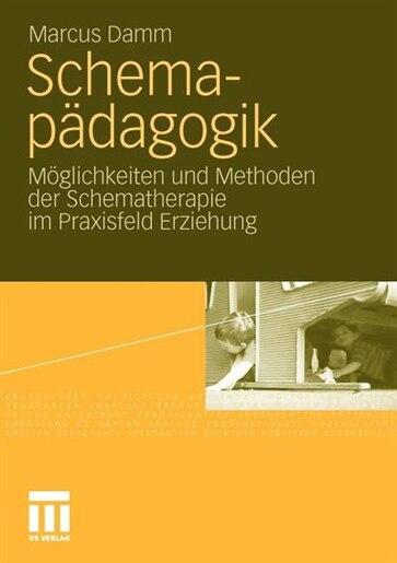 Schemapädagogik: Möglichkeiten Und Methoden Der Schematherapie Im Praxisfeld Erziehung by Marcus Damm