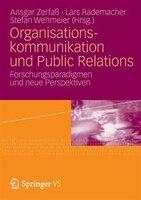Organisationskommunikation Und Public Relations: Forschungsparadigmen Und Neue Perspektiven