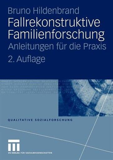 Fallrekonstruktive Familienforschung: Anleitungen für die Praxis by Bruno Hildenbrand