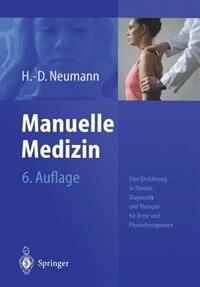Manuelle Medizin: Eine Einführung in Theorie, Diagnostik und Therapie für Ärzte und Physiotherapeuten by H.-D. Neumann