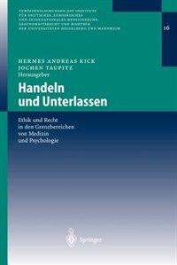 Handeln und Unterlassen: Ethik und Recht in den Grenzbereichen von Medizin und Psychologie by Hermes Andreas Kick