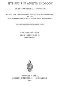 Hypnosis In Anaesthesiology: An International Symposium Held At The First European Congress Of Anaesthesiology Of The World Fede by Jean Lassner