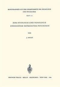 Zur Ätiologie und Nosologie endogener depressiver psychosen: Eine genetische, soziologische und klinische Studie by J. Angst