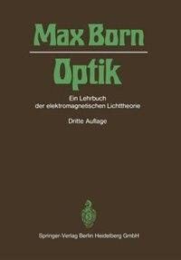 Optik: Ein Lehrbuch der elektromagnetischen Lichttheorie