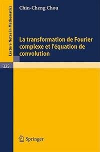 La Transformation de Fourier Complexe et L'Equation de Convolution
