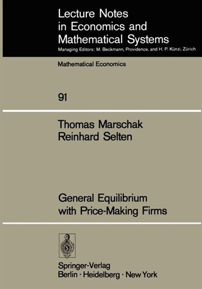 General Equilibrium with Price-Making Firms by T. Marschak