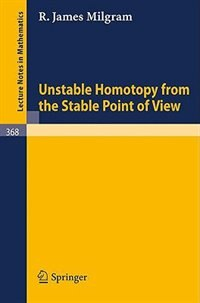 Unstable Homotopy from the Stable Point of View by J. Milgram