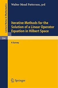 Iterative Methods for the Solution of a Linear Operator Equation in Hilbert Space: A Survey by W.M., III. Patterson