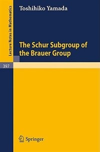 The Schur Subgroup of the Brauer Group by T. Yamada