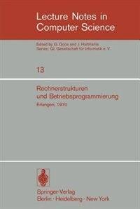 Rechnerstrukturen und Betriebsprogrammierung: GI - Gesellschaft für Informatik e.V., Erlangen, 1970 by W. Händler